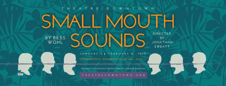 Small Mouth Sounds Theatre Downtown